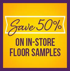 Save 50% on in-store floor samples